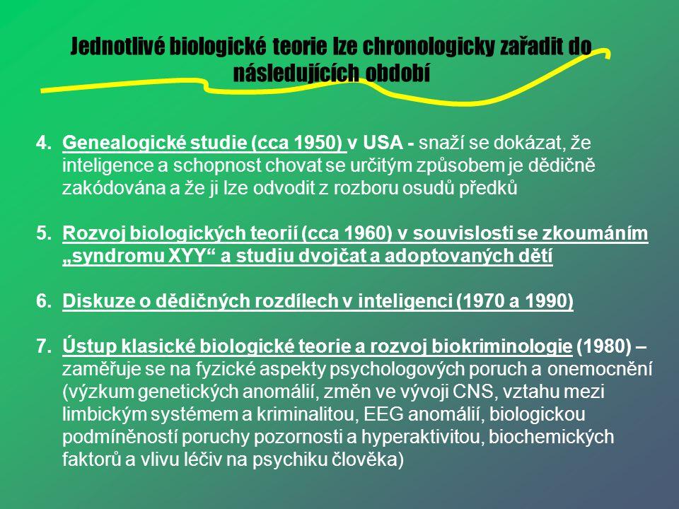 Jednotlivé biologické teorie lze chronologicky zařadit do následujících období 4.Genealogické studie (cca 1950) v USA - snaží se dokázat, že inteligen