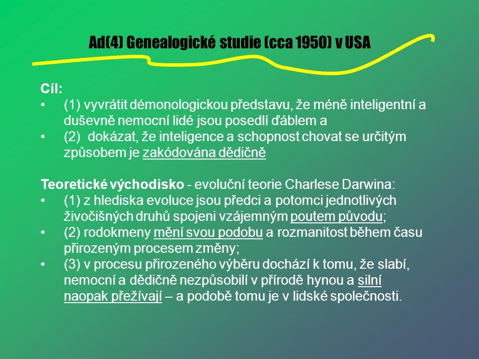 Ad(4) Genealogické studie (cca 1950) v USA Cíl: (1) vyvrátit démonologickou představu, že méně inteligentní a duševně nemocní lidé jsou posedlí ďáblem