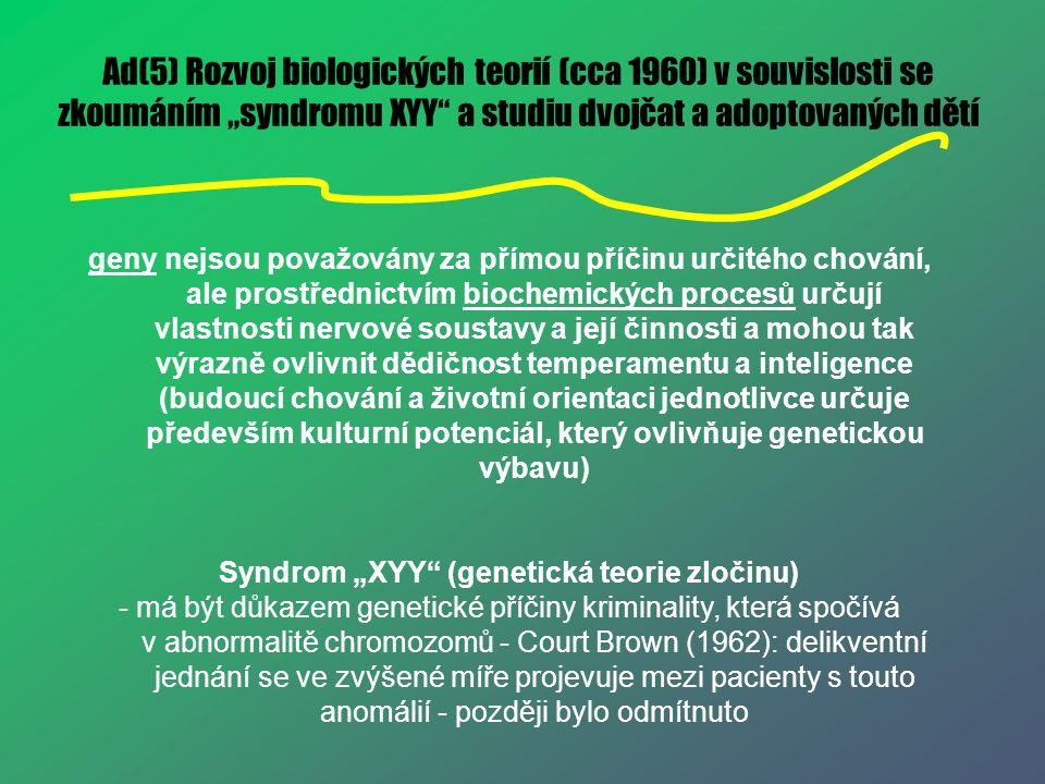 """Ad(5) Rozvoj biologických teorií (cca 1960) v souvislosti se zkoumáním """"syndromu XYY"""" a studiu dvojčat a adoptovaných dětí geny nejsou považovány za p"""