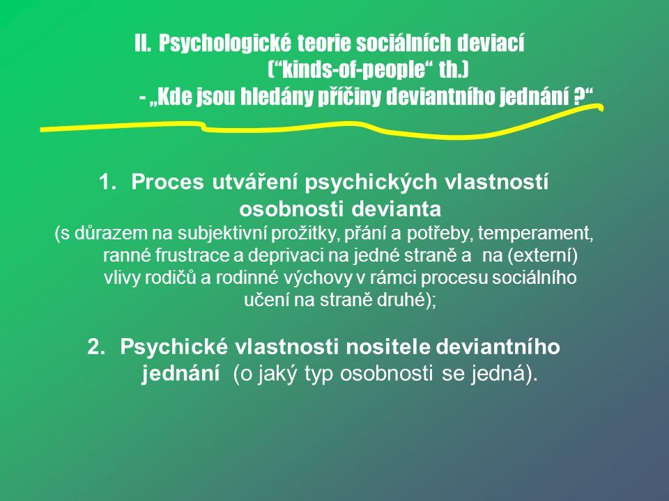 """II. Psychologické teorie sociálních deviací (""""kinds-of-people"""" th.) - """"Kde jsou hledány příčiny deviantního jednání ?"""" 1.Proces utváření psychických v"""