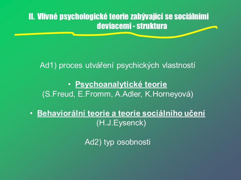 II. Vlivné psychologické teorie zabývající se sociálními deviacemi - struktura Ad1) proces utváření psychických vlastností Psychoanalytické teorie (S.
