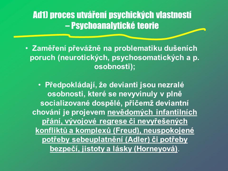 Ad1) proces utváření psychických vlastností – Psychoanalytické teorie Zaměření převážně na problematiku dušeních poruch (neurotických, psychosomatický