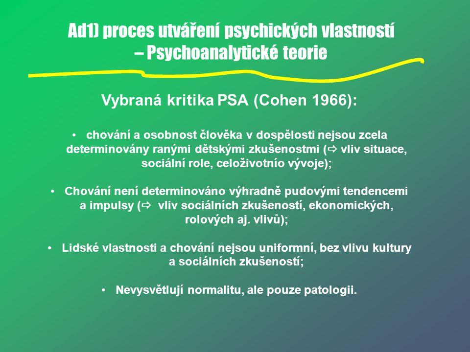 Ad1) proces utváření psychických vlastností – Psychoanalytické teorie Vybraná kritika PSA (Cohen 1966): chování a osobnost člověka v dospělosti nejsou