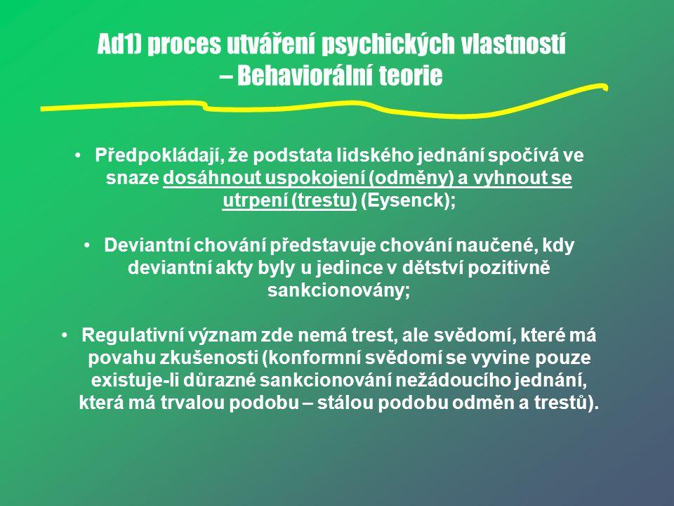 Ad1) proces utváření psychických vlastností – Behaviorální teorie Předpokládají, že podstata lidského jednání spočívá ve snaze dosáhnout uspokojení (o