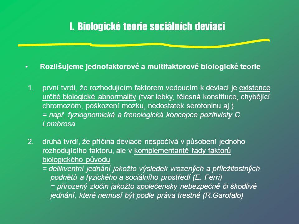I. Biologické teorie sociálních deviací Rozlišujeme jednofaktorové a multifaktorové biologické teorie 1. první tvrdí, že rozhodujícím faktorem vedoucí