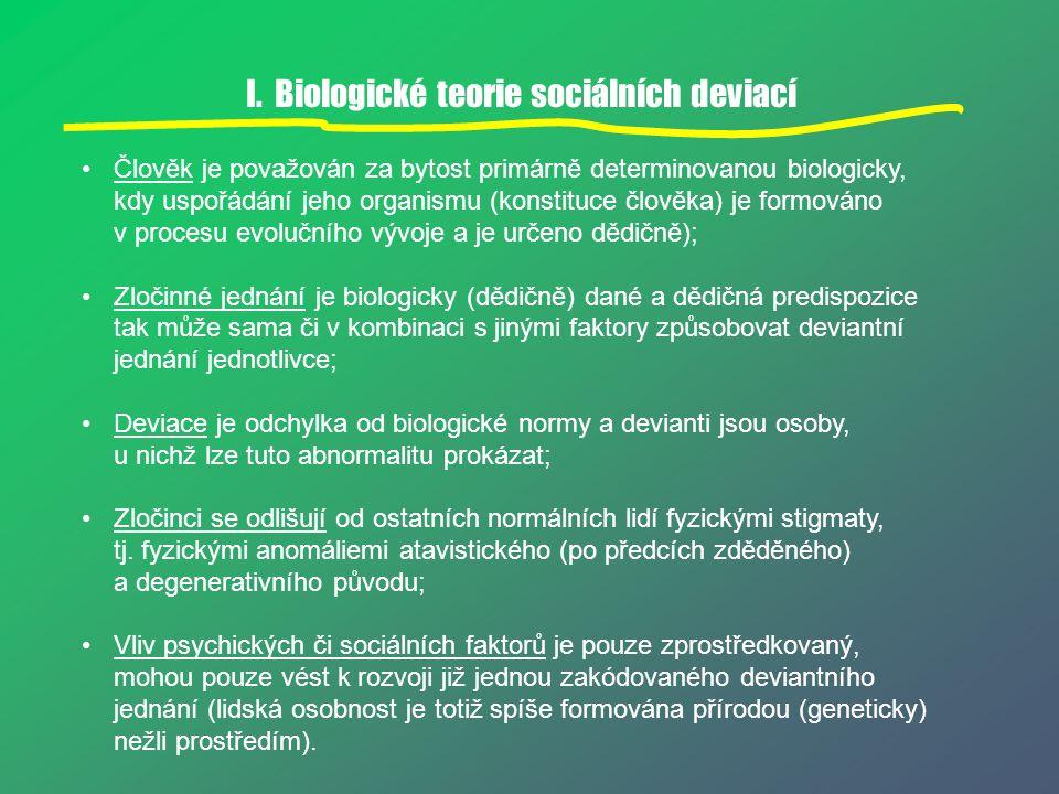 I. Biologické teorie sociálních deviací Člověk je považován za bytost primárně determinovanou biologicky, kdy uspořádání jeho organismu (konstituce čl