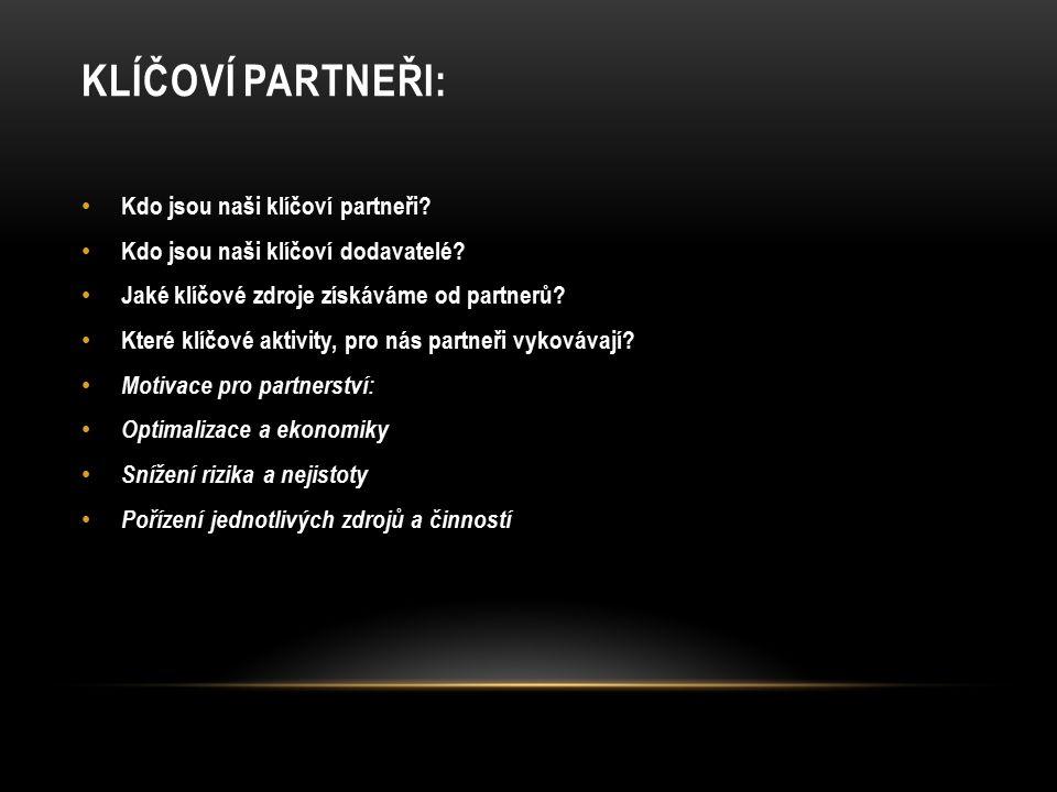 KLÍČOVÍ PARTNEŘI: Kdo jsou naši klíčoví partneři? Kdo jsou naši klíčoví dodavatelé? Jaké klíčové zdroje získáváme od partnerů? Které klíčové aktivity,