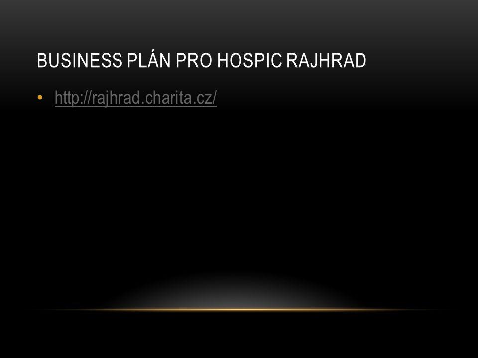 BUSINESS PLÁN PRO HOSPIC RAJHRAD http://rajhrad.charita.cz/