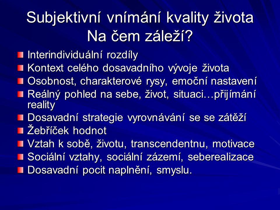 Subjektivní vnímání kvality života Na čem záleží? Interindividuální rozdíly Kontext celého dosavadního vývoje života Osobnost, charakterové rysy, emoč