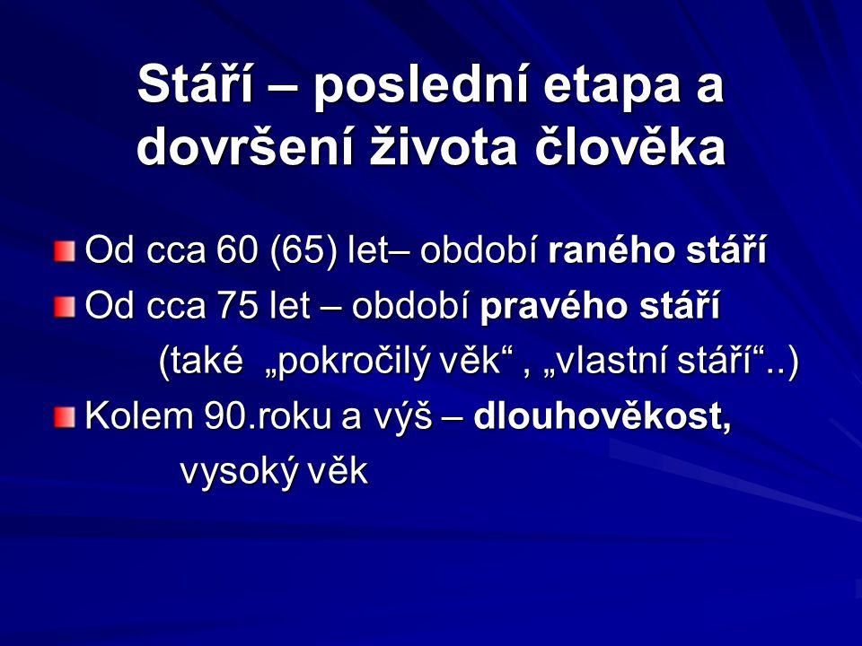Stárnutí české populace jako celospolečenský problém Problém politický, sociální, ekonomický – péče o staré lidi jako měřítko civilizovanosti, vyspělosti a kulturnosti společnosti Stárne celá populace - od r.