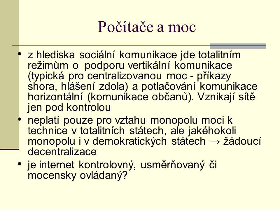 Počítače a moc z hlediska sociální komunikace jde totalitním režimům o podporu vertikální komunikace (typická pro centralizovanou moc - příkazy shora, hlášení zdola) a potlačování komunikace horizontální (komunikace občanů).