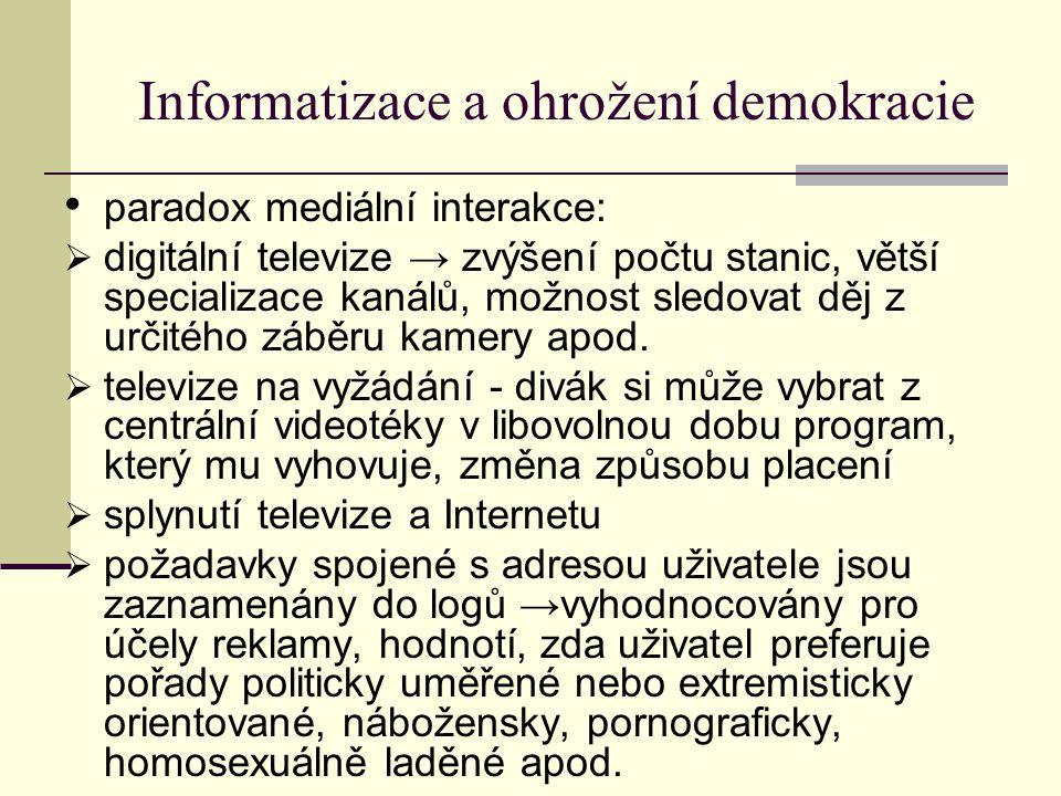Informatizace a ohrožení demokracie paradox mediální interakce:  digitální televize → zvýšení počtu stanic, větší specializace kanálů, možnost sledovat děj z určitého záběru kamery apod.