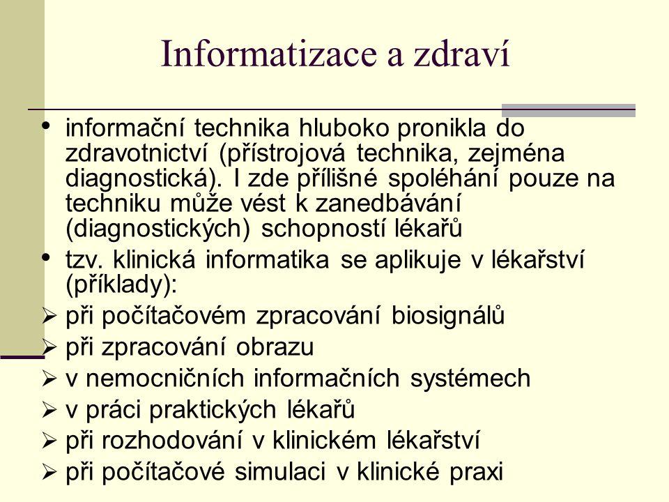 Informatizace a zdraví informační technika hluboko pronikla do zdravotnictví (přístrojová technika, zejména diagnostická).