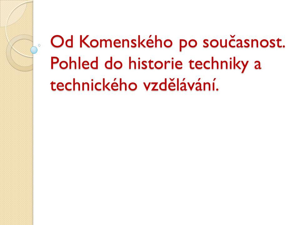 Od Komenského po současnost. Pohled do historie techniky a technického vzdělávání.