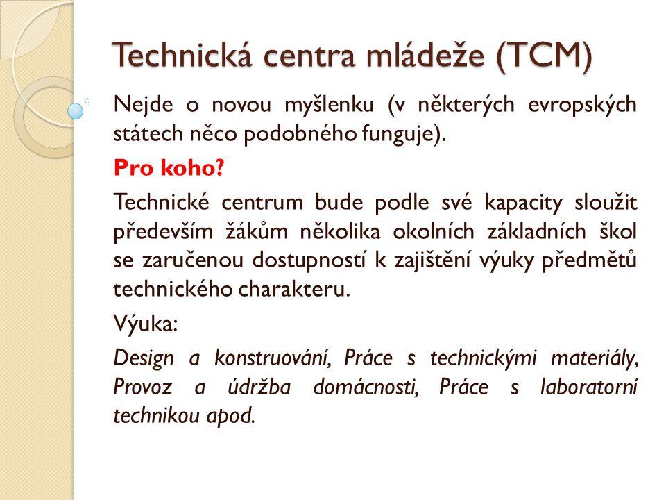 Technická centra mládeže (TCM) Nejde o novou myšlenku (v některých evropských státech něco podobného funguje).