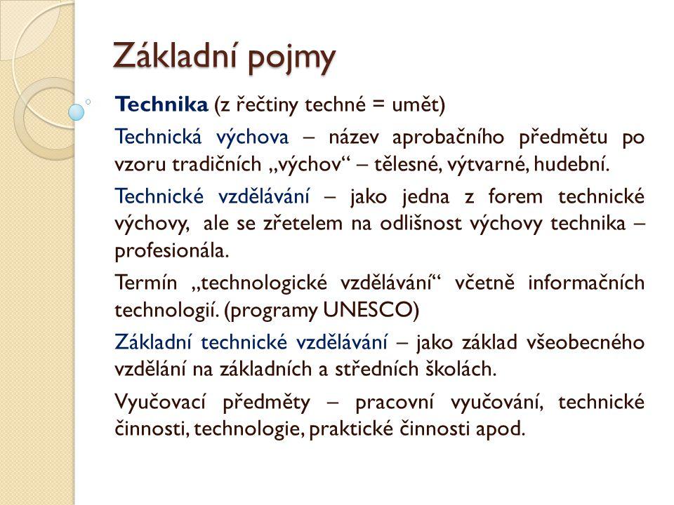 """Základní pojmy Technika (z řečtiny techné = umět) Technická výchova – název aprobačního předmětu po vzoru tradičních """"výchov – tělesné, výtvarné, hudební."""