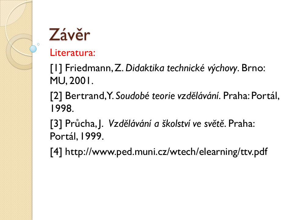 Závěr Literatura: [1] Friedmann, Z.Didaktika technické výchovy.
