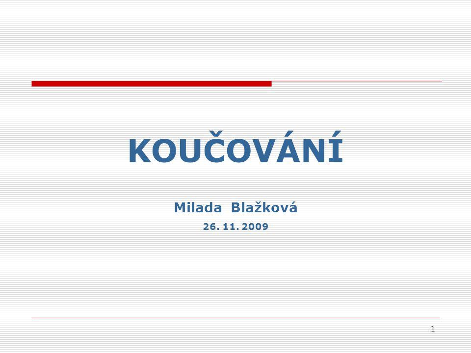 1 KOUČOVÁNÍ Milada Blažková 26. 11. 2009