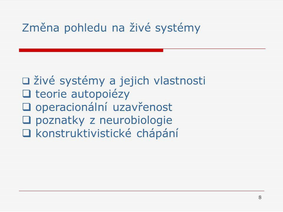 19 Radikální konstruktivismus Základem systemického přístupu je