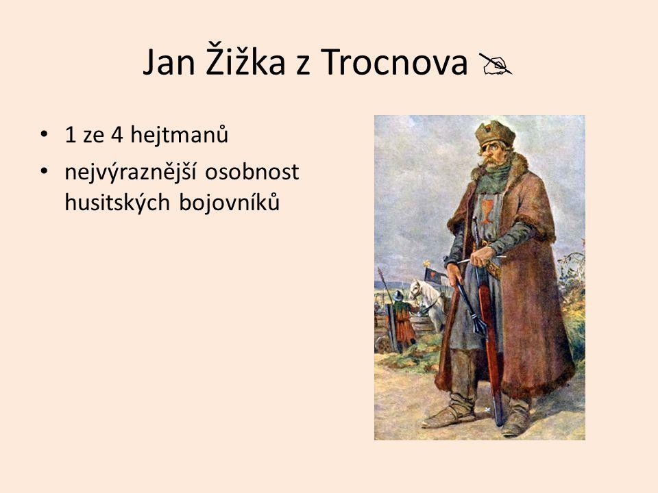 Jan Žižka z Trocnova  1 ze 4 hejtmanů nejvýraznější osobnost husitských bojovníků