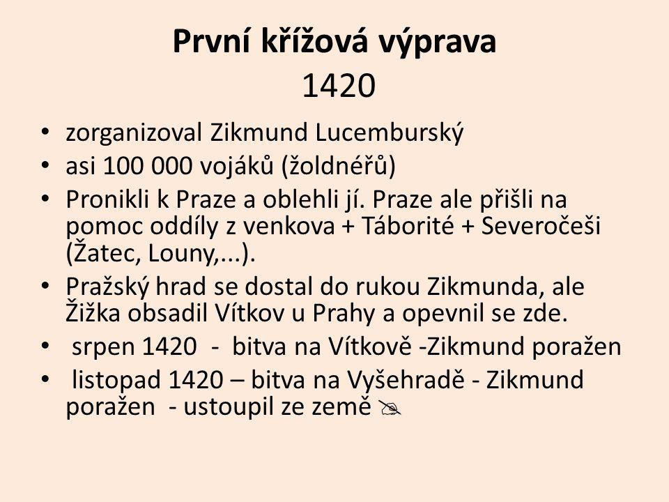 První křížová výprava 1420 zorganizoval Zikmund Lucemburský asi 100 000 vojáků (žoldnéřů) Pronikli k Praze a oblehli jí.