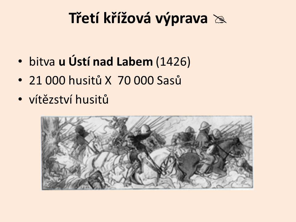 Třetí křížová výprava  bitva u Ústí nad Labem (1426) 21 000 husitů X 70 000 Sasů vítězství husitů