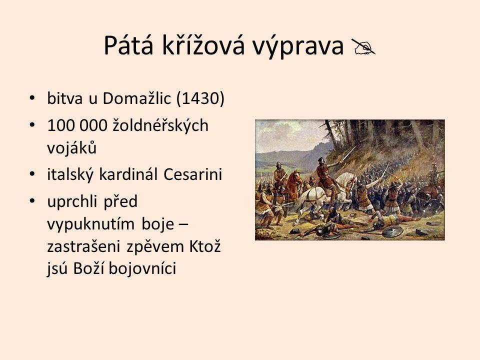 Pátá křížová výprava  bitva u Domažlic (1430) 100 000 žoldnéřských vojáků italský kardinál Cesarini uprchli před vypuknutím boje – zastrašeni zpěvem Ktož jsú Boží bojovníci
