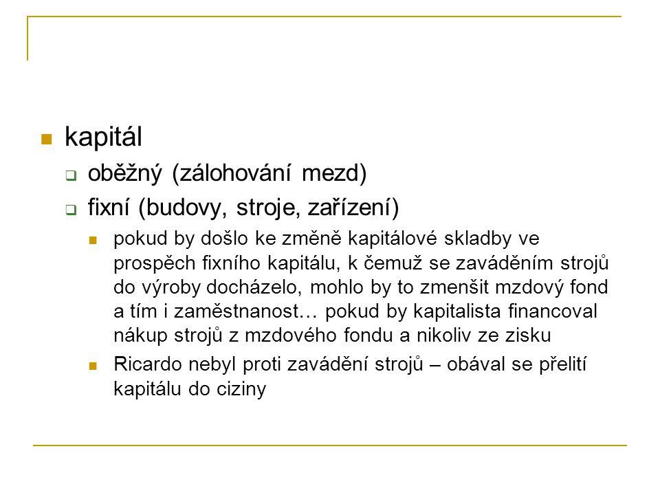 kapitál  oběžný (zálohování mezd)  fixní (budovy, stroje, zařízení) pokud by došlo ke změně kapitálové skladby ve prospěch fixního kapitálu, k čemuž