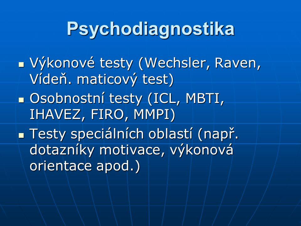 Psychodiagnostika Výkonové testy (Wechsler, Raven, Vídeň. maticový test) Výkonové testy (Wechsler, Raven, Vídeň. maticový test) Osobnostní testy (ICL,