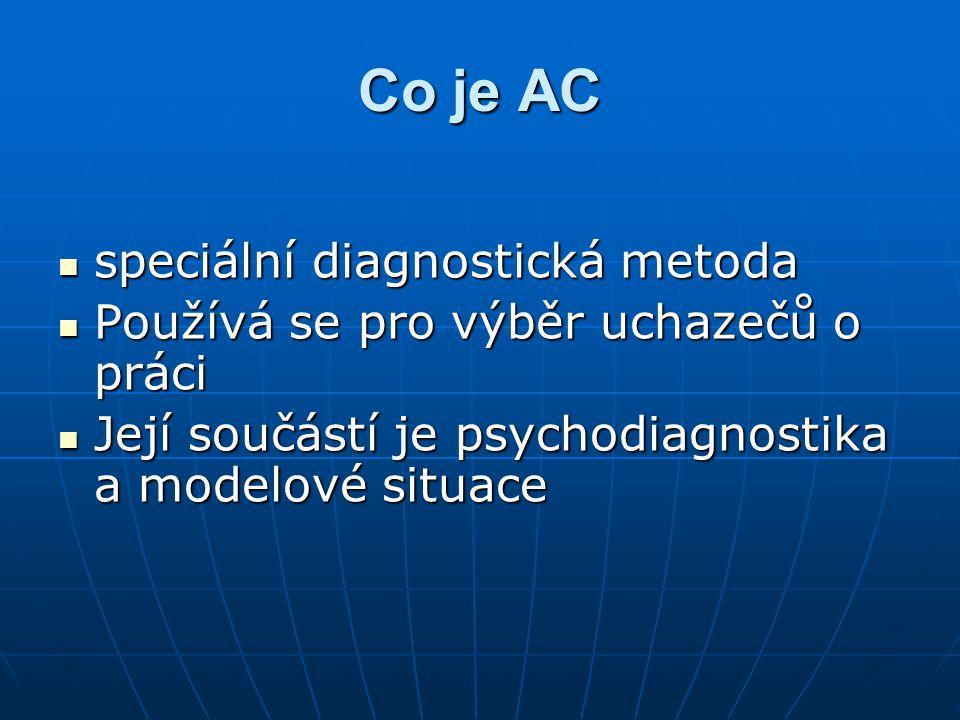 Co je AC speciální diagnostická metoda speciální diagnostická metoda Používá se pro výběr uchazečů o práci Používá se pro výběr uchazečů o práci Její