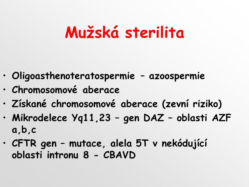 Mužská sterilita Oligoasthenoteratospermie – azoospermie Chromosomové aberace Získané chromosomové aberace (zevní riziko) Mikrodelece Yq11,23 – gen DAZ – oblasti AZF a,b,c CFTR gen – mutace, alela 5T v nekódující oblasti intronu 8 - CBAVD