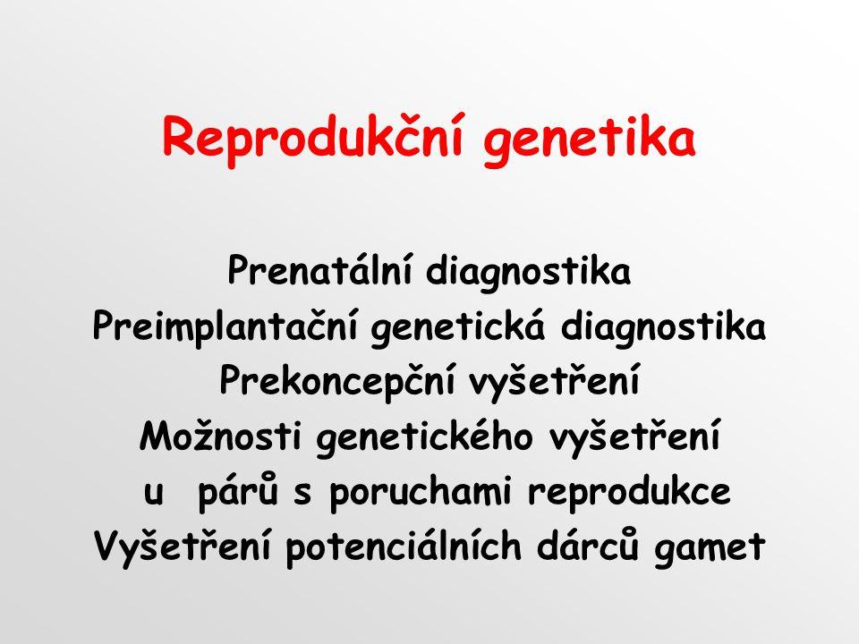 Reprodukční genetika Prenatální diagnostika Preimplantační genetická diagnostika Prekoncepční vyšetření Možnosti genetického vyšetření u párů s poruch