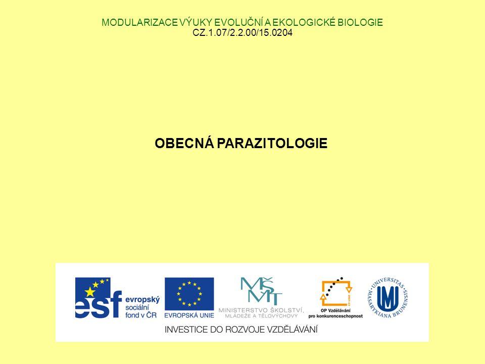 MODULARIZACE VÝUKY EVOLUČNÍ A EKOLOGICKÉ BIOLOGIE CZ.1.07/2.2.00/15.0204 OBECNÁ PARAZITOLOGIE