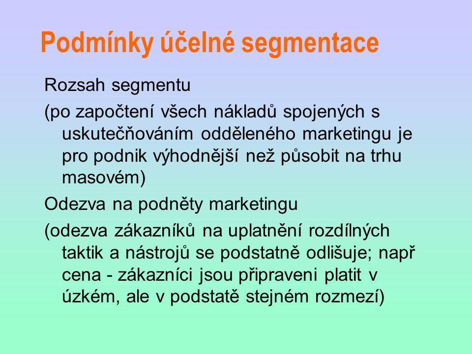 Podmínky účelné segmentace Rozsah segmentu (po započtení všech nákladů spojených s uskutečňováním odděleného marketingu je pro podnik výhodnější než p