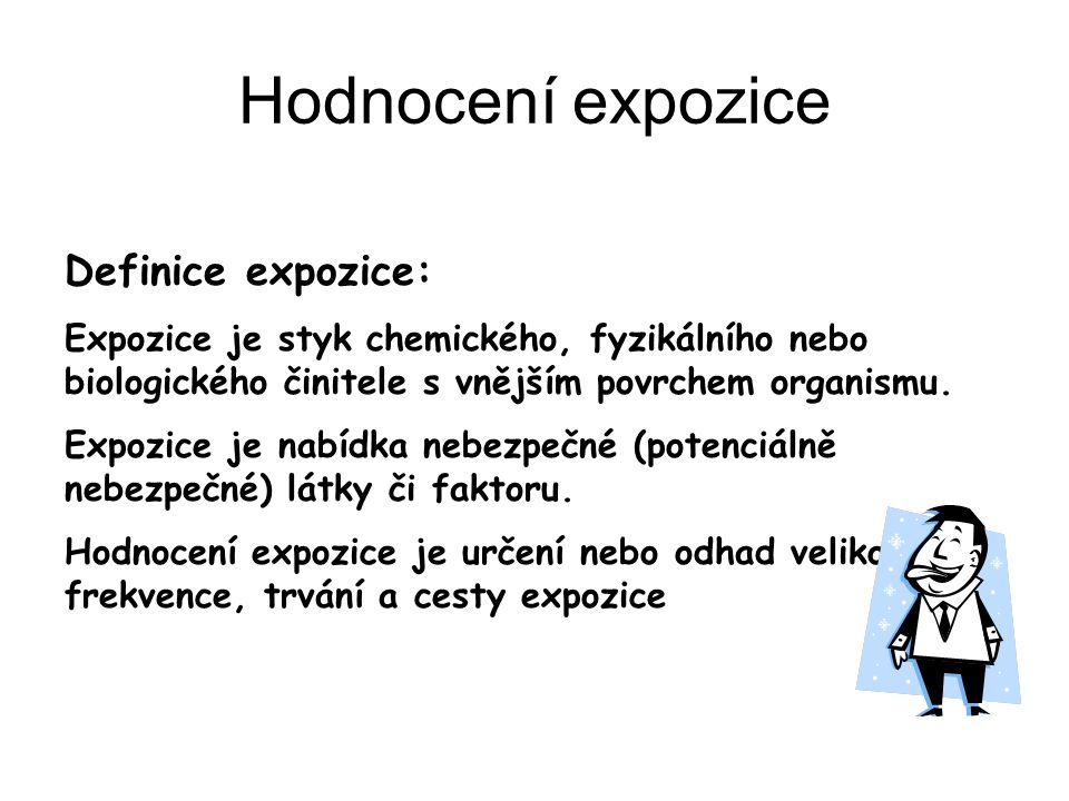 Hodnocení expozice Definice expozice: Expozice je styk chemického, fyzikálního nebo biologického činitele s vnějším povrchem organismu.