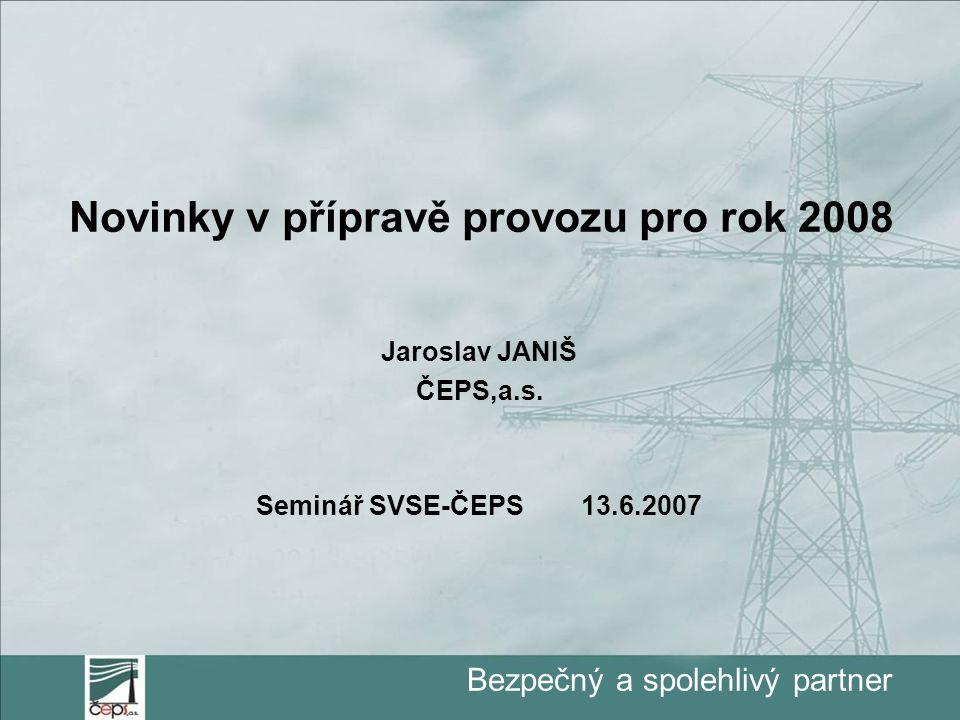 Bezpečný a spolehlivý partner Novinky v přípravě provozu pro rok 2008 Jaroslav JANIŠ ČEPS,a.s.