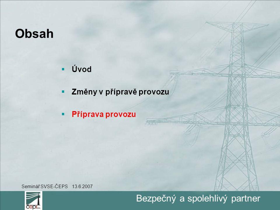 Bezpečný a spolehlivý partner Obsah  Úvod  Změny v přípravě provozu  Příprava provozu Seminář SVSE-ČEPS 13.6.2007