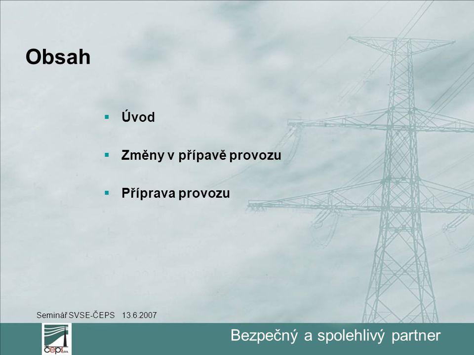 Bezpečný a spolehlivý partner Obsah  Úvod  Změny v přípavě provozu  Příprava provozu Seminář SVSE-ČEPS 13.6.2007