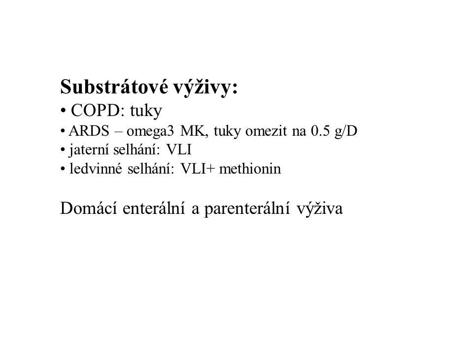 Substrátové výživy: COPD: tuky ARDS – omega3 MK, tuky omezit na 0.5 g/D jaterní selhání: VLI ledvinné selhání: VLI+ methionin Domácí enterální a parenterální výživa