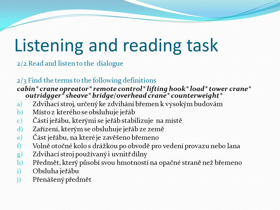 Listening and reading task 2/2 Read and listen to the dialogue 2/3 Find the terms to the following definitions cabin* crane opreator* remote control*