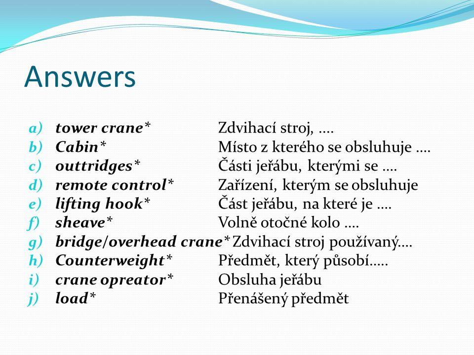 Answers a) tower crane* Zdvihací stroj,.... b) Cabin* Místo z kterého se obsluhuje ….