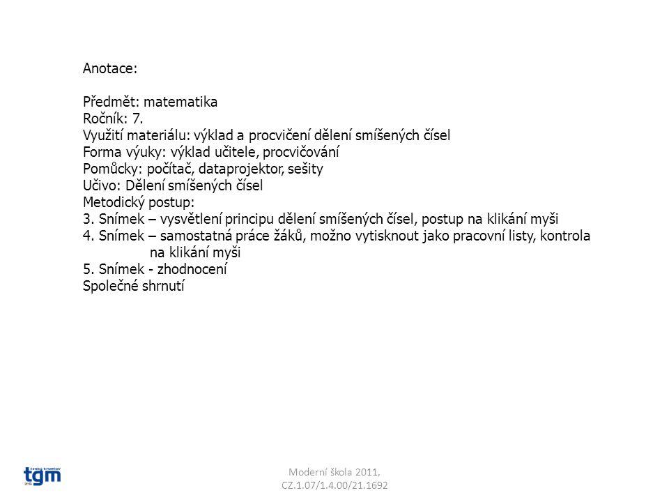 Anotace: Předmět: matematika Ročník: 7. Využití materiálu: výklad a procvičení dělení smíšených čísel Forma výuky: výklad učitele, procvičování Pomůck