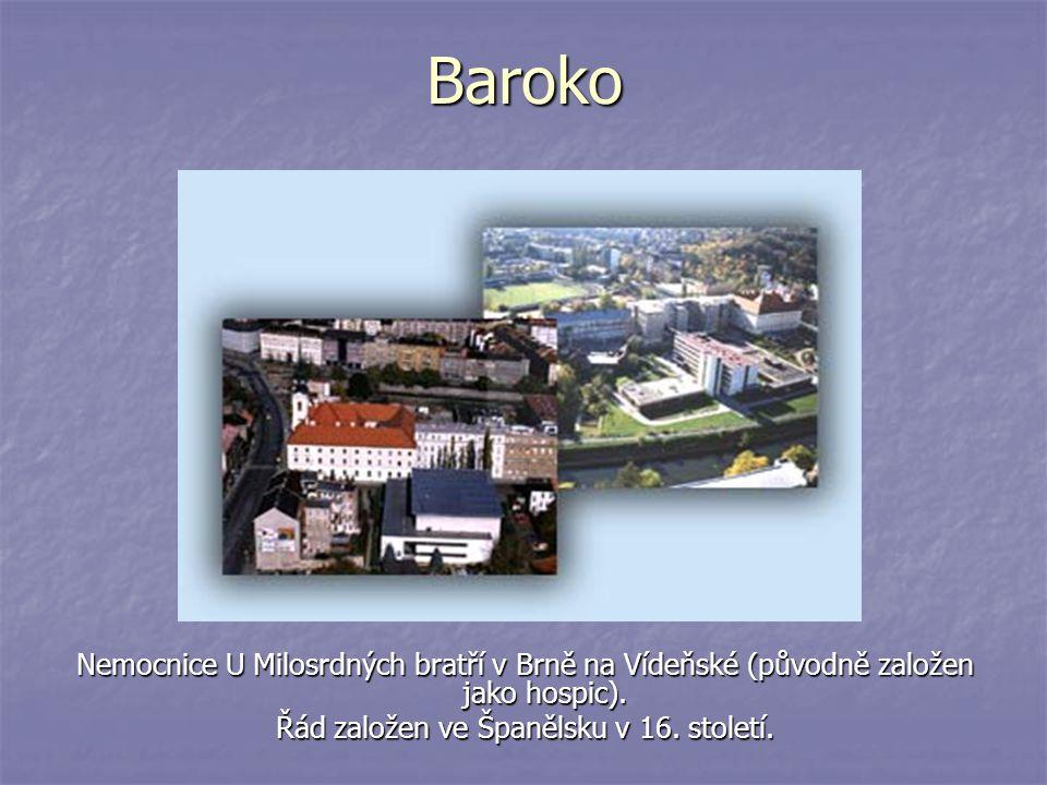 Baroko Nemocnice U Milosrdných bratří v Brně na Vídeňské (původně založen jako hospic). Řád založen ve Španělsku v 16. století.