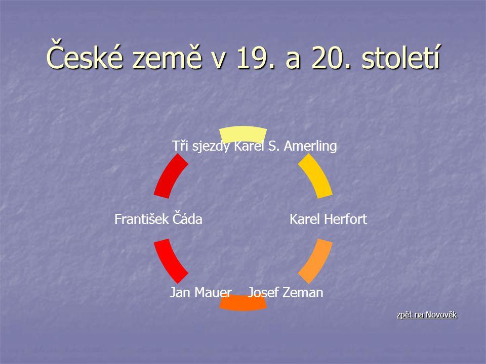 České země v 19. a 20. století Karel S. Amerling Karel Herfort Josef Zeman Jan Mauer František Čáda Tři sjezdy zpět na Novověk zpět na Novověk