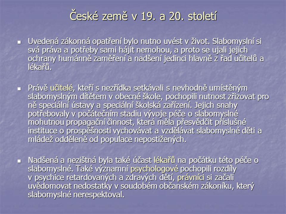 České země v 19. a 20. století Uvedená zákonná opatření bylo nutno uvést v život. Slabomyslní si svá práva a potřeby sami hájit nemohou, a proto se uj