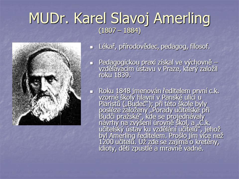MUDr. Karel Slavoj Amerling (1807 – 1884) Lékař, přírodovědec, pedagog, filosof. Lékař, přírodovědec, pedagog, filosof. Pedagogickou praxi získal ve v