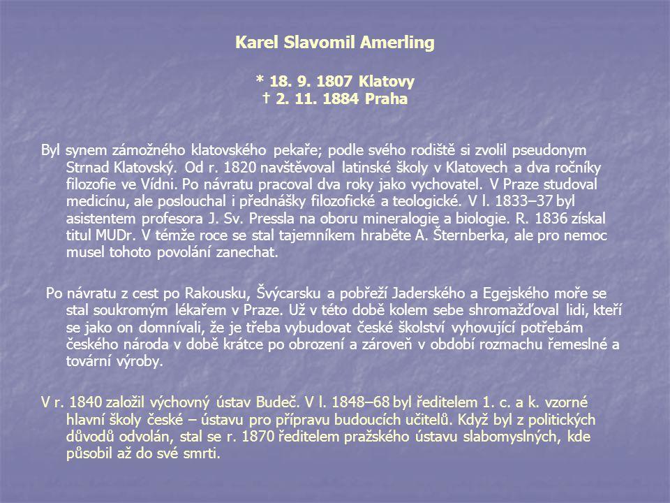 Karel Slavomil Amerling * 18. 9. 1807 Klatovy † 2. 11. 1884 Praha Byl synem zámožného klatovského pekaře; podle svého rodiště si zvolil pseudonym Strn