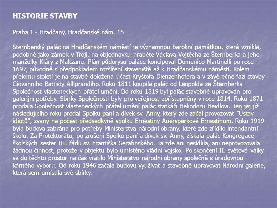 HISTORIE STAVBY Praha 1 - Hradčany, Hradčanské nám. 15 Šternberský palác na Hradčanském náměstí je významnou barokní památkou, která vznikla, podobně