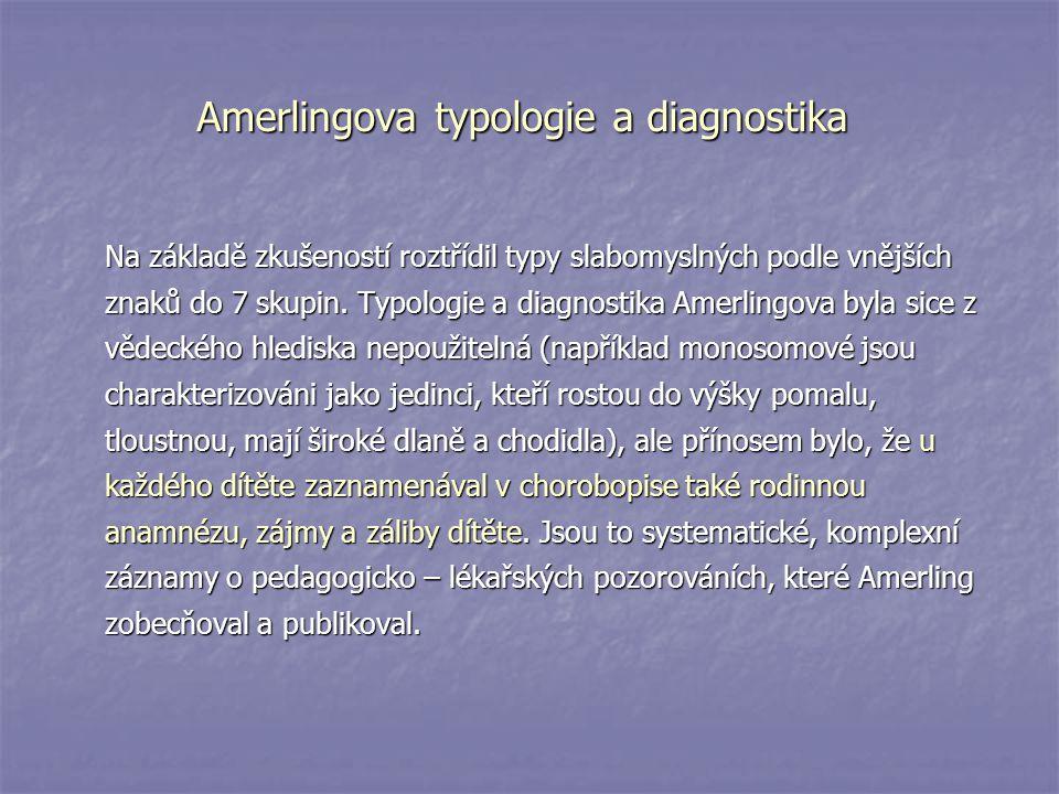 Amerlingova typologie a diagnostika Na základě zkušeností roztřídil typy slabomyslných podle vnějších znaků do 7 skupin. Typologie a diagnostika Amerl
