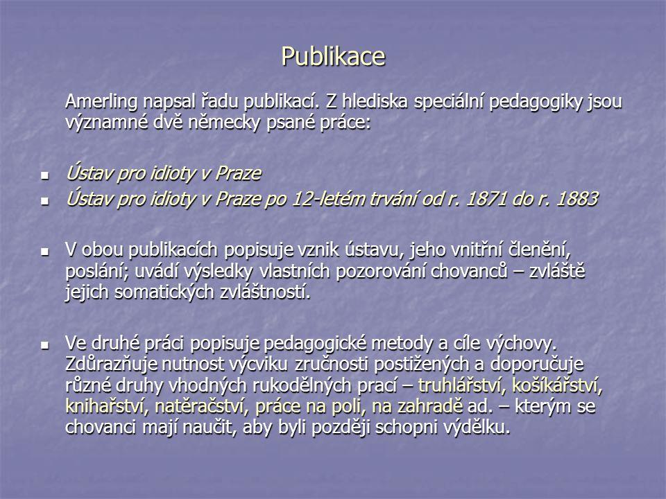 Publikace Amerling napsal řadu publikací. Z hlediska speciální pedagogiky jsou významné dvě německy psané práce: Ústav pro idioty v Praze Ústav pro id